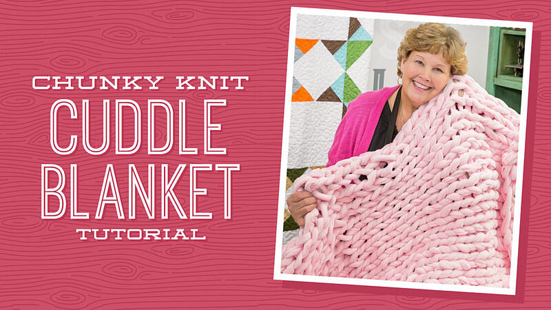 Make a Chunky Knit Cuddle Blanket with Jenny of Missouri Star