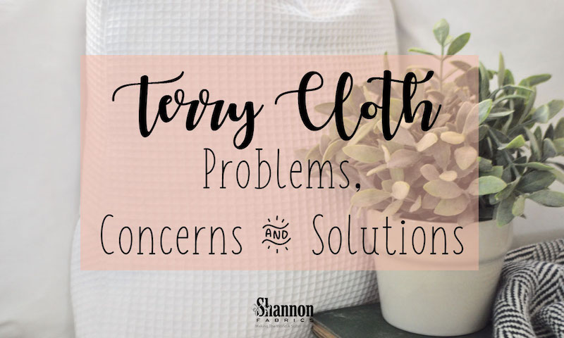 Terry cloth problems concerns and solutions